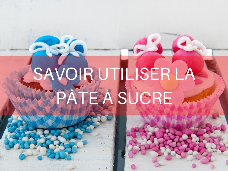 Savoir utiliser la pâte à sucre en pâtisserie